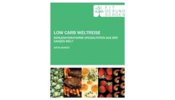 Low Carb Weltreise - Der Wegbegleiter für die ersten Schritte auf dem Low-Carb Weg